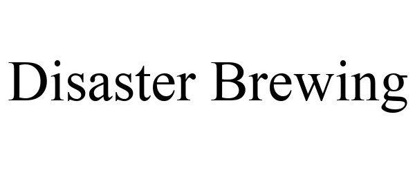 Trademark Logo DISASTER BREWING