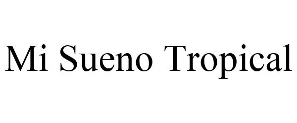 Trademark Logo MI SUENO TROPICAL