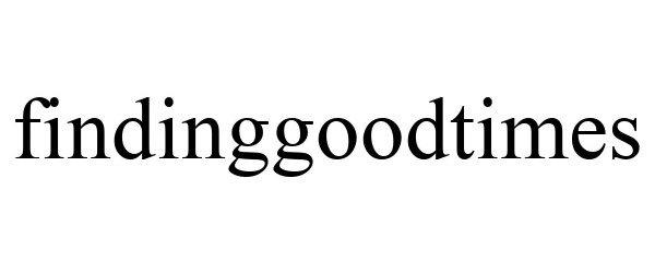 Trademark Logo FINDINGGOODTIMES