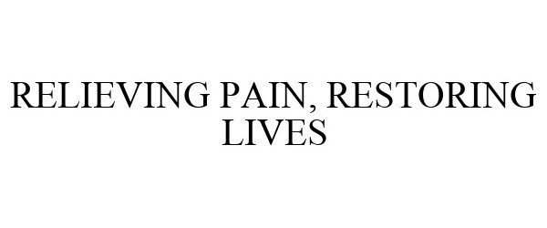 Trademark Logo RELIEVING PAIN, RESTORING LIVES