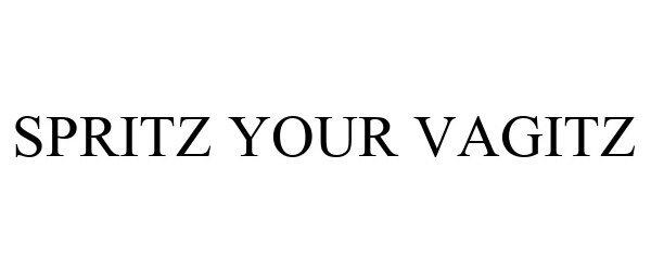 Trademark Logo SPRITZ YOUR VAGITZ