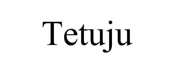 Trademark Logo TETUJU