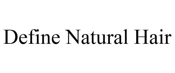 Trademark Logo DEFINE NATURAL HAIR