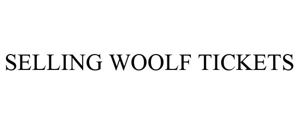 Trademark Logo SELLING WOOLF TICKETS