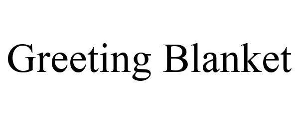 Trademark Logo GREETING BLANKET