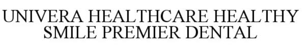 Trademark Logo UNIVERA HEALTHY SMILE PREMIER DENTAL