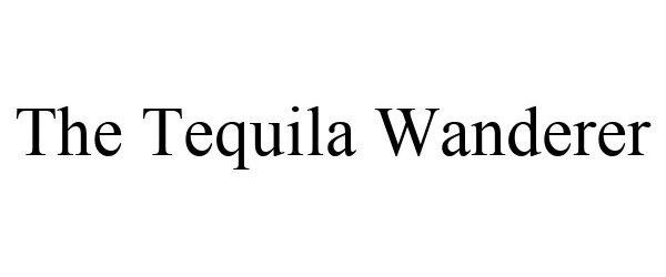 Trademark Logo THE TEQUILA WANDERER