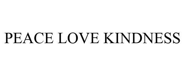 Trademark Logo PEACE LOVE KINDNESS