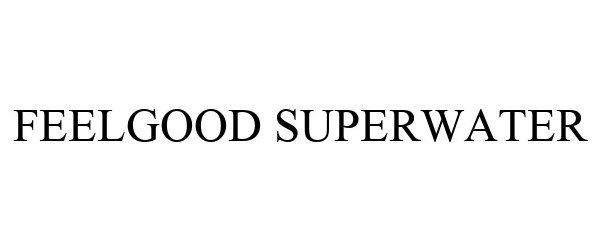 Trademark Logo FEELGOOD SUPERWATER