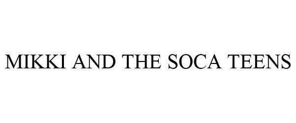 Trademark Logo MIKKI AND THE SOCA TEENS