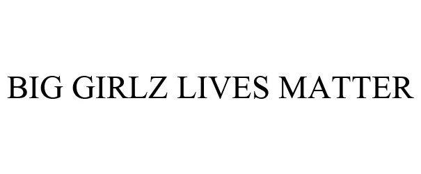 Trademark Logo BIG GIRLZ LIVES MATTER