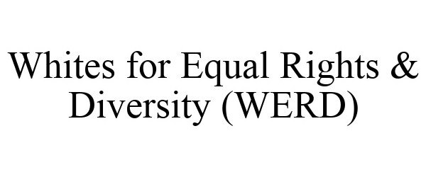WHITES FOR EQUAL RIGHTS & DIVERSITY (WERD)