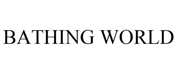 Trademark Logo BATHING WORLD