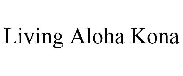 Trademark Logo LIVING ALOHA KONA