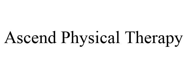 Trademark Logo ASCEND PHYSICAL THERAPY