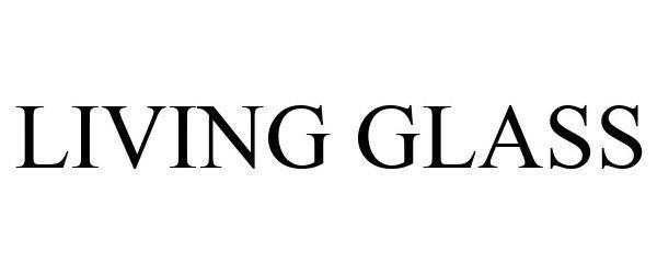 Trademark Logo LIVING GLASS