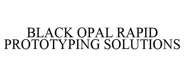 Trademark Logo BLACK OPAL RAPID PROTOTYPING SOLUTIONS
