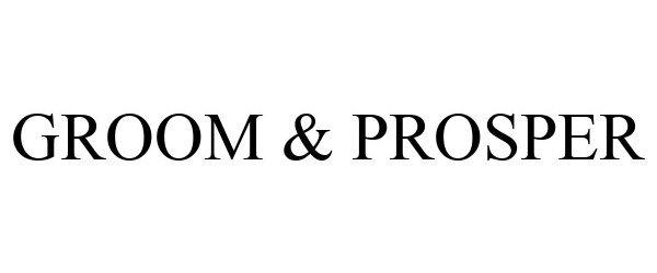 Trademark Logo GROOM & PROSPER