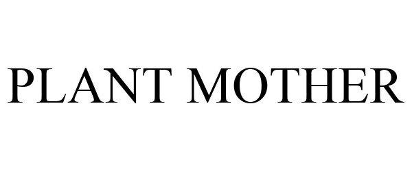 Trademark Logo PLANT MOTHER