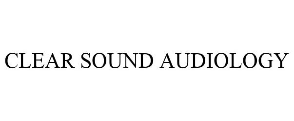 Trademark Logo CLEAR SOUND AUDIOLOGY