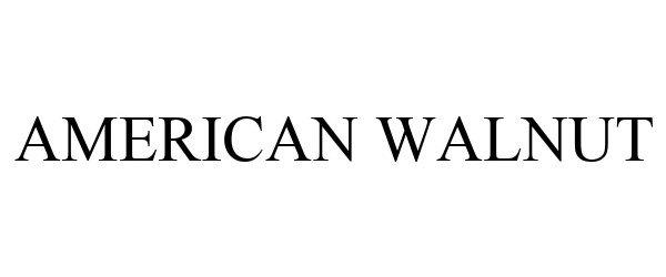 Trademark Logo AMERICAN WALNUT