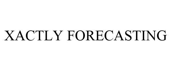 Trademark Logo XACTLY FORECASTING