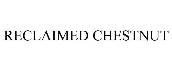 Trademark Logo RECLAIMED CHESTNUT