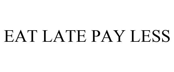 Trademark Logo EAT LATE PAY LESS