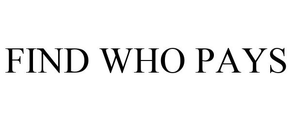 Trademark Logo FIND WHO PAYS