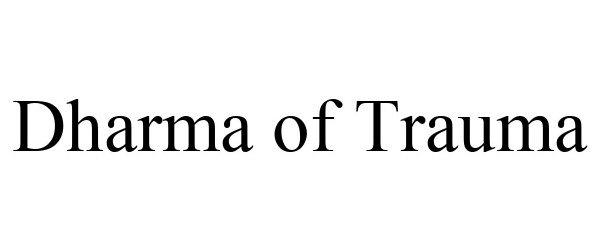 Trademark Logo DHARMA OF TRAUMA