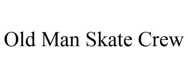 Trademark Logo OLD MAN SKATE CREW