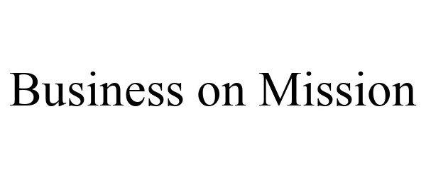 Trademark Logo BUSINESS ON MISSION