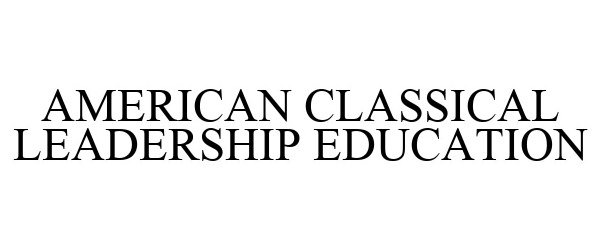 Trademark Logo AMERICAN CLASSICAL LEADERSHIP EDUCATION