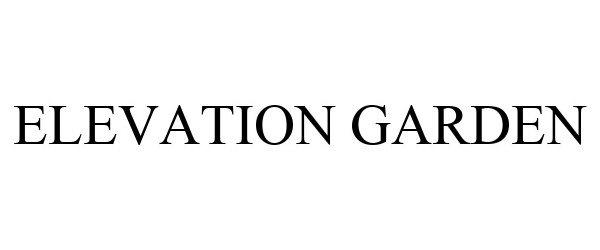 Trademark Logo ELEVATION GARDEN