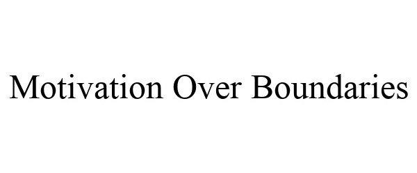 Trademark Logo MOTIVATION OVER BOUNDARIES