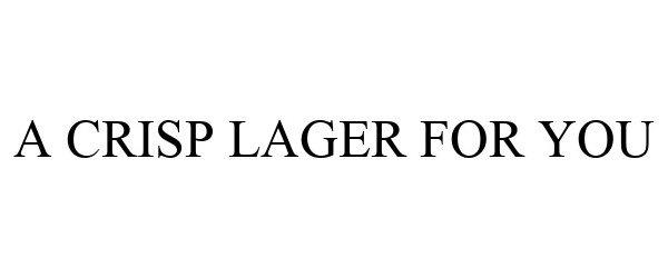 Trademark Logo A CRISP LAGER FOR YOU
