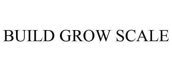 Trademark Logo BUILD GROW SCALE