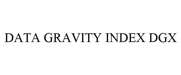 Trademark Logo DATA GRAVITY INDEX DGX