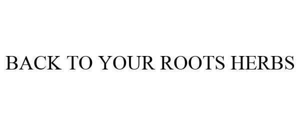 Trademark Logo BACK TO YOUR ROOTS HERBS