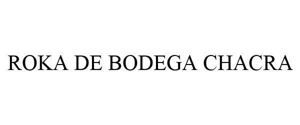 Trademark Logo ROKA DE BODEGA CHACRA