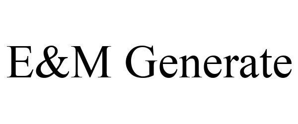 Trademark Logo E&M GENERATE