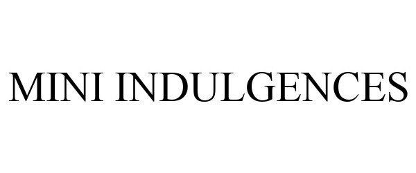 Trademark Logo MINI INDULGENCES