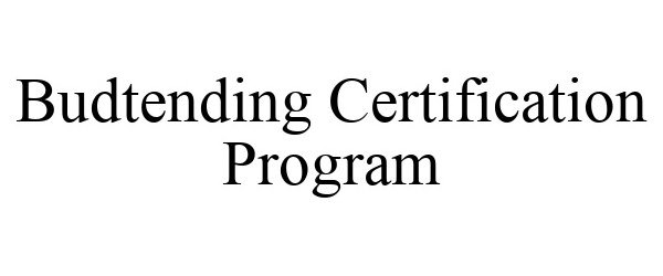 Trademark Logo BUDTENDING CERTIFICATION PROGRAM