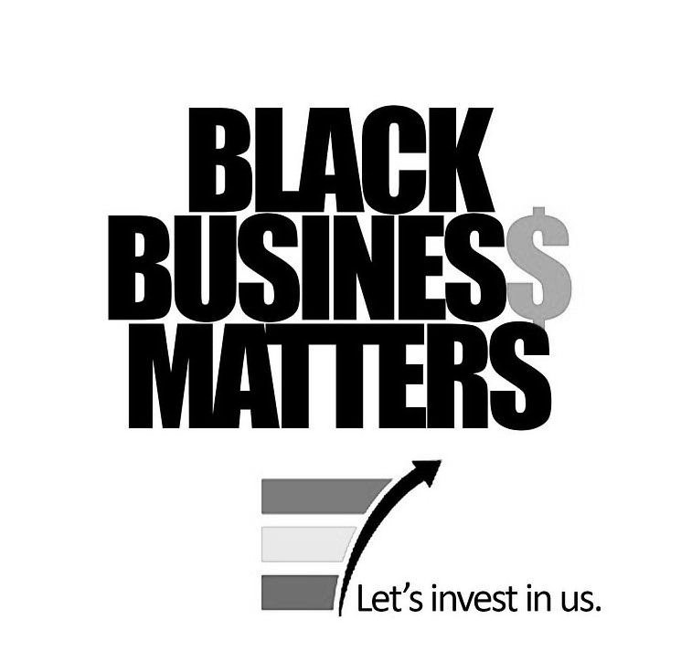 Trademark Logo BLACK BUSINES$ MATTERS LET'S INVEST IN US.