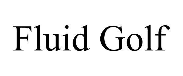 Trademark Logo FLUID GOLF