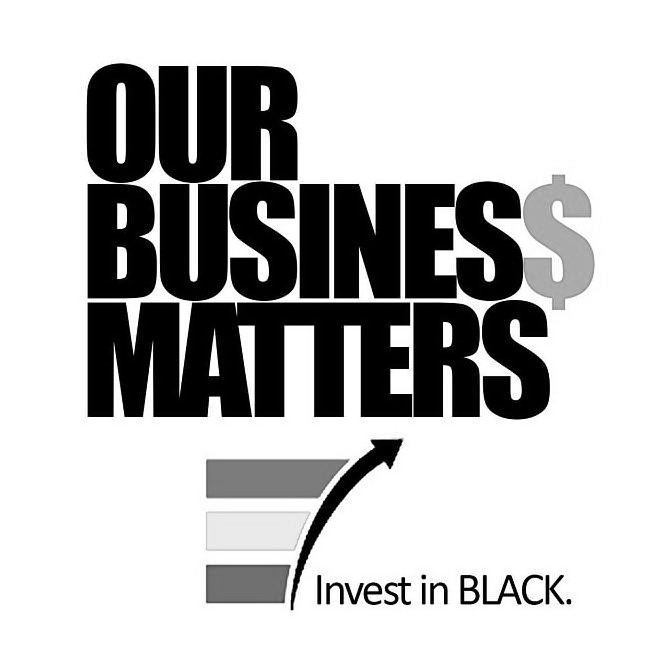 Trademark Logo OUR BUSINES$ MATTERS INVEST IN BLACK.