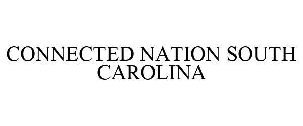 Trademark Logo CONNECTED NATION SOUTH CAROLINA