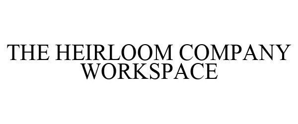 Trademark Logo THE HEIRLOOM COMPANY WORKSPACE