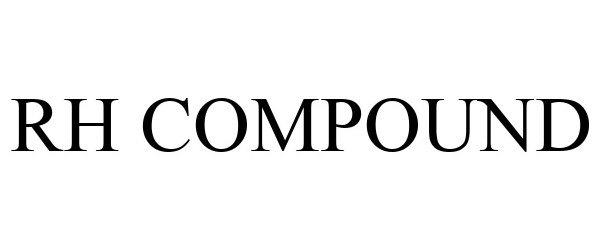 Trademark Logo RH COMPOUND