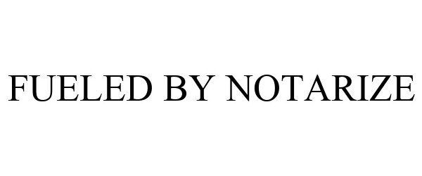 Trademark Logo FUELED BY NOTARIZE